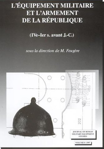 9781842170069: L'equipment Militaire et L'armement de la Republique (IVe-Iers Avant J-C) (Journal of Roman Military Equipment Studies)