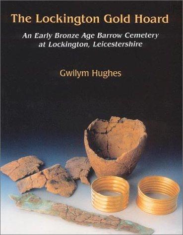 9781842170175: The Lockington Gold Hoard: An Early Bronze Age Barrow Cemetery at Lockington, Leicestershire (Excavation at the Early Bronze Age Barrow Cemetary at Lockin)