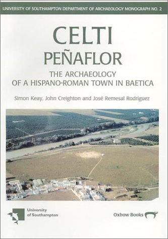 Celti (Penaflor): The Archaeology of a Hispano-Roman Town in Baetica: Survey and Excavations, 1987-...