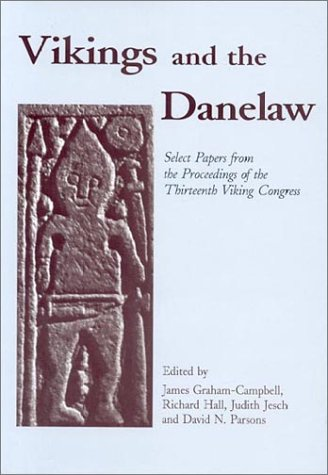 Vikings and the Danelaw Papers from the Proceedings of the Thirteenth Viking Congress, Nottingham ...