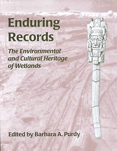 Enduring Records: The Environmental and Cultural Heritage of Wetlands: Barbara A. Purdy