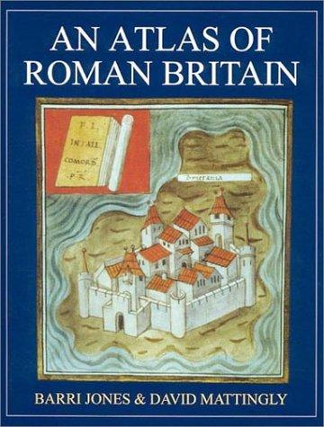 An Atlas of Roman Britain: Barri Jones; David J. Mattingly