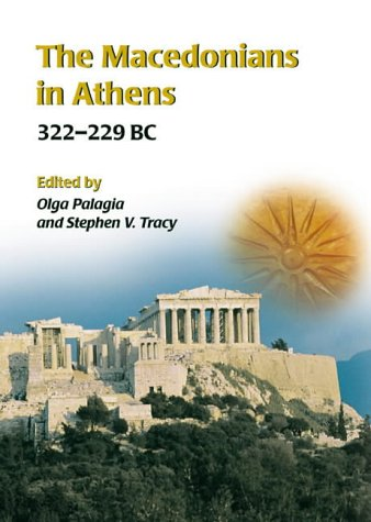 THE MACEDONIANS IN ATHENS 322-229 B.C. Proceedings of an International Conference held at the Uni...