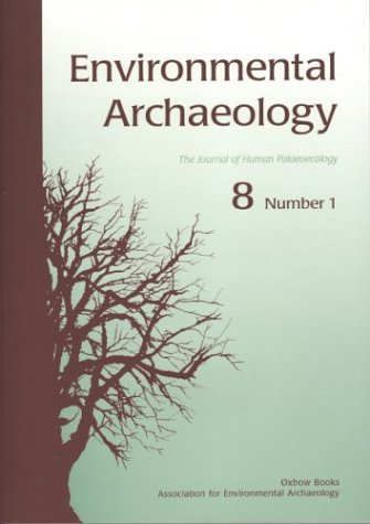 Environmental Archaeology 8 Number 1 & Number 2 (2 volumes) - The Journal of Human Palaeoecology