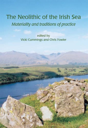 The Neolithic of the Irish Sea: Materiality and Traditions of Practice (Paperback): Vicki Cummings,...