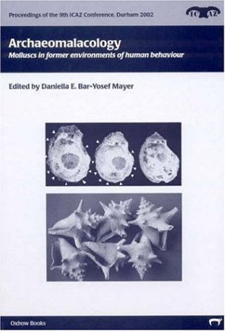 9781842171202: Archaeomalacology: Molluscs in Former Environments of Human Behaviour (Proceedings of the 9th ICAZ Conference)
