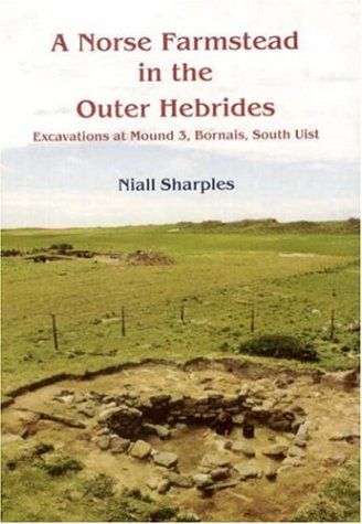 A Norse Farmstead in the Outer Hebrides: Excavations at Mound 3, Bornais, South Uist (Hardback): ...