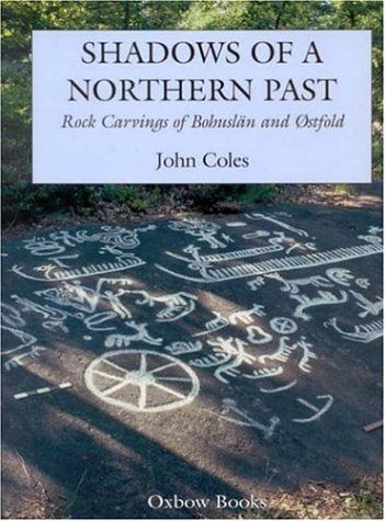 Shadows of a Northern Past: Rock Carvings in Bohuslan and Ostfold (Hardback): John Coles