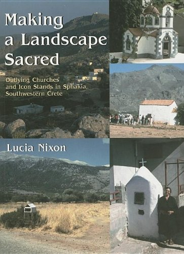 Making a Landscape Sacred: Outlying Churches and Icon Stands in Sphakia, Southwestern Crete (...