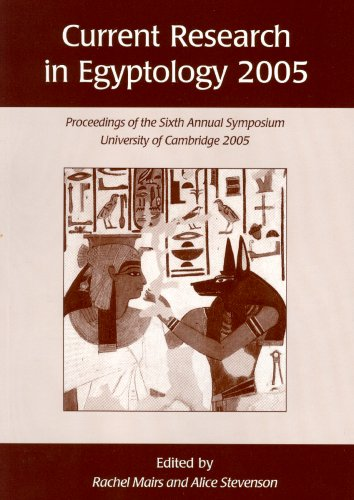 Current Research in Egyptology 2005 Proceedings of the Sixth Annual Symposium