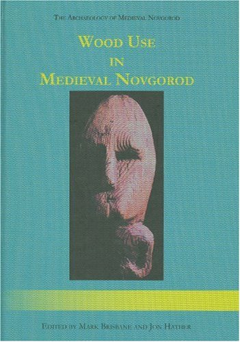 9781842172766: Wood Use in Medieval Novgorod (The Archaeology of Medieval Novgorod)