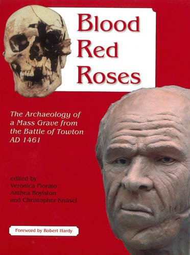 Blood Red Roses: The Archaeology of a Mass Grave from the Battle of Towton AD 1461,: Anthea ...