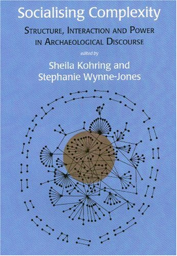 9781842172940: Socialising Complexity: Approaches to Power and Interaction in the Archaeological Record