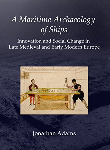 9781842172971: A Maritime Archaeology of Ships: Innovation and Social Change in Late Medieval and Early Modern Europe: A Maritime Archaeology of Early Modern Europe