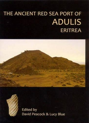 The Ancient Red Sea Port of Adulis, Eritrea Report of the Etritro-British Expedition, 2004-5: D. P....