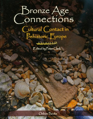 9781842173480: Bronze Age Connections: Cultural Contact in Prehistoric Europe