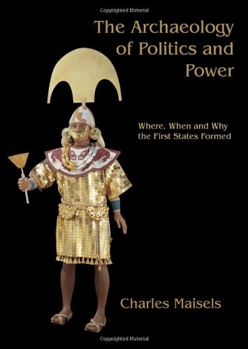 The Archaeology of Politics and Power: Where, When and Why the First States Formed (Paperback): ...