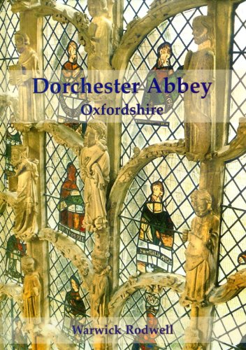 Dorchester abbey, Oxfordshire. The archaeology and architecture of a cathedral, monastery and ...