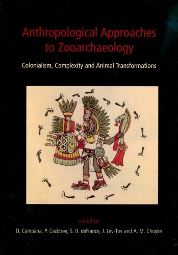 Anthropological Approaches to Zooarchaeology: Colonialism, Complexity and Animal Transformation