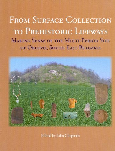 9781842173916: From Surface Collection to Prehistoric Lifeways: Making Sense of the Multi-Period Site of Orlovo, South East Bulgaria