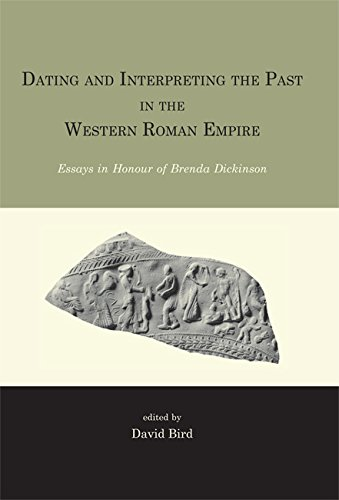 Dating and interpreting the past in the western Roman Empire: Essays in honour of Brenda Dickinson:...