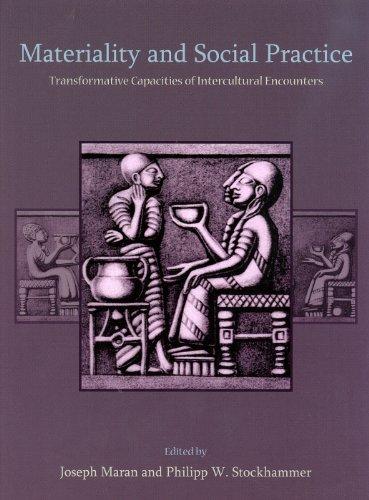 Materiality and Social Practice: Transformative Capacities of: Maran, Joseph
