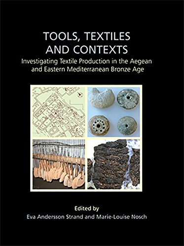 9781842174722: Tools, Textiles and Contexts: Textile Production in the Aegean and Eastern Mediterranean Bronze Age (Ancient Textiles Series)