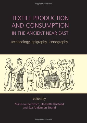 9781842174890: Textile Production and Consumption in the Ancient Near East: archaeology, epigraphy, iconography (Ancient Textiles)