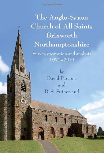 The Anglo-Saxon Church of All Saints, Brixworth, Northamptonshire: Survey, Excavation and Analysis,...