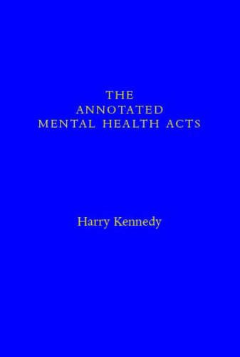 The Annotated Mental Health Acts (Hardback): Dr. Harry Kennedy