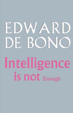 Intelligence is Not Enough: De Bono, Edward