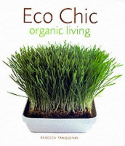 Eco Chic: Organic Living: Tanqueray, Rebecca