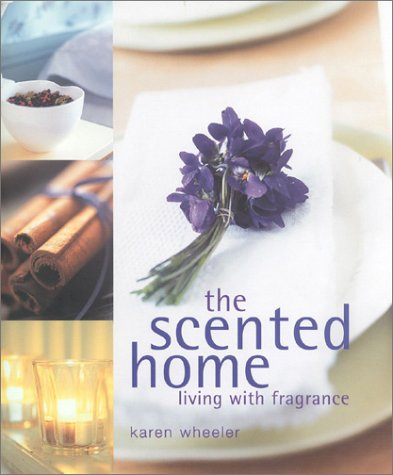 The Scented Home: Living with Frangrance: Carlton Books, Wheeler,