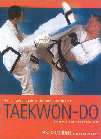 Taekwon-Do: From White Belt to Yellow Belt.: Corder, Jason