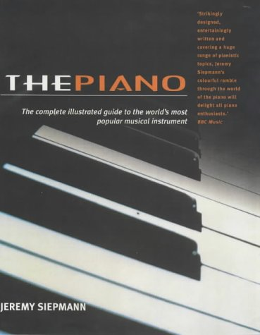 9781842221846: The Piano: The Complete Illustrated Guide to the World's Most Popular Musical Instrument