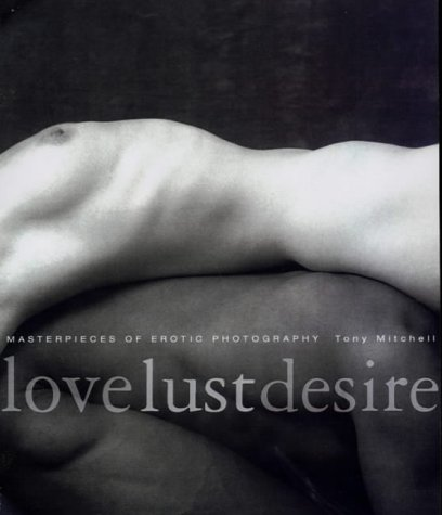 9781842222072: Love Lust Desire: Masterpieces of Erotic Photography