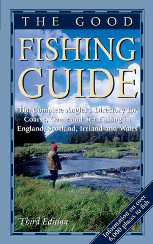 9781842222331: The Good Fishing Guide: The Complete Angler's Directory for Coarse, Game and Sea Fishing in England, Scotland, Ireland and Wales