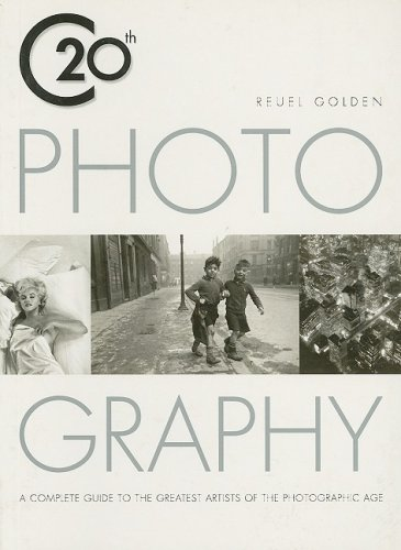 Twentieth Century Photograpy: A Complete Guide to: Reuel Golden