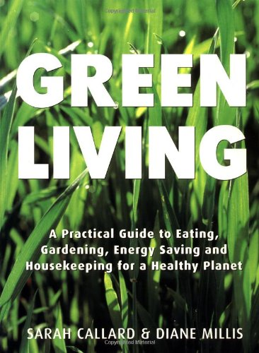 Green Living: A Practical Guide to Eating, Gardening ...