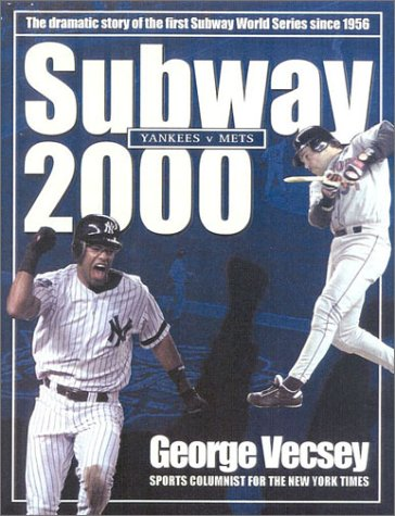 Subway 2000 (The Dramatic Story of the First Subway Series Since 1956) (9781842222973) by George Vecsey