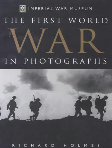 The First World War in Photographs: Holmes, Richard