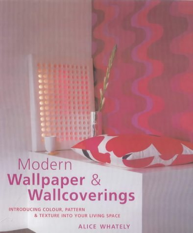 Wallpaper and Wallcoverings: Introducing Colour, Pattern and: Whately, Alice