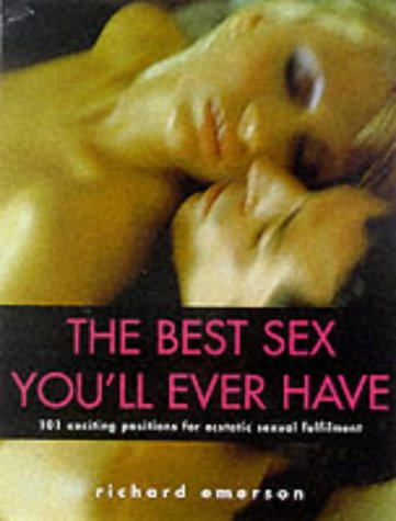 9781842223673: The Best Sex You'll Ever Have!: 101 Exciting Positions for Ecstatic Sexual Fulfilment