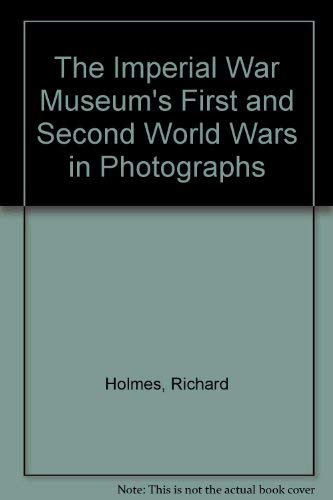 The First World War in Photographs: AND The Second World War in Photographs - The Imperial War Museum (9781842223833) by Richard Holmes