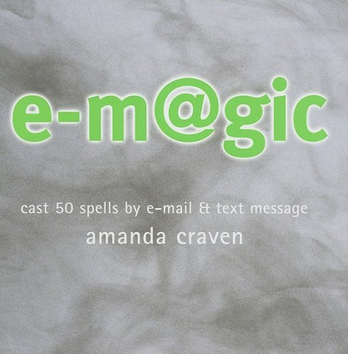 E-Magic: Cast 50 Spells by E-mail & Text Message: Carlton Books