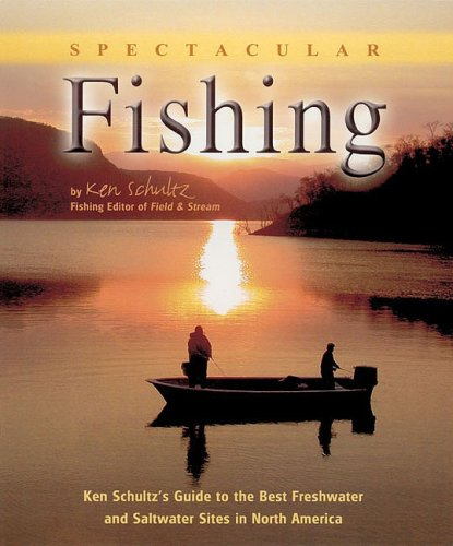 Spectacular Fishing; Ken Schultz's Guiide to the Best Freshwater and Saltwater sites in North America (1842225960) by Schultz, Ken