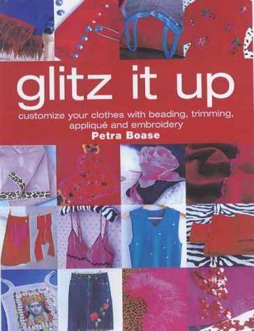 Glitz It Up: Customize Your Clothes With Beading, Trimming, Applique And Embroidery