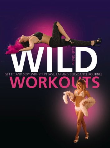 9781842228449: Wild Workouts: Get Fit and Sexy with Stripetease and Pole-Dancing