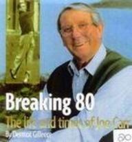 Breaking 80 The Life and Times of Joe Carr: Gilleece, Dermot; Joe Carr; Tiger Woods