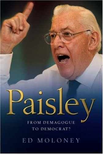 Paisley: From Demagogue to Democrat?: Moloney, Ed